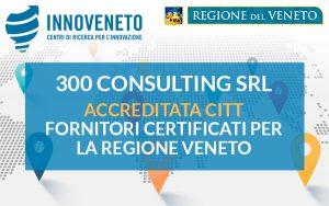 300 CONSULTING SRL ACCREDITATA CITT – FORNITORI CERTIFICATI PER LA REGIONE VENETO