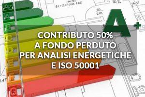 CONTRIBUTO 50% A FONDO PERDUTO PER ANALISI ENERGETICHE E ISO 50001